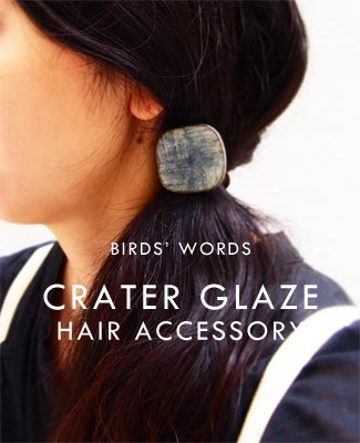 BIRDS' WORDS CRATER GLAZE HAIR ACCESSORY